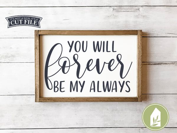 You Will Forever Be My Always SVG Files, Farmhouse Cut Files