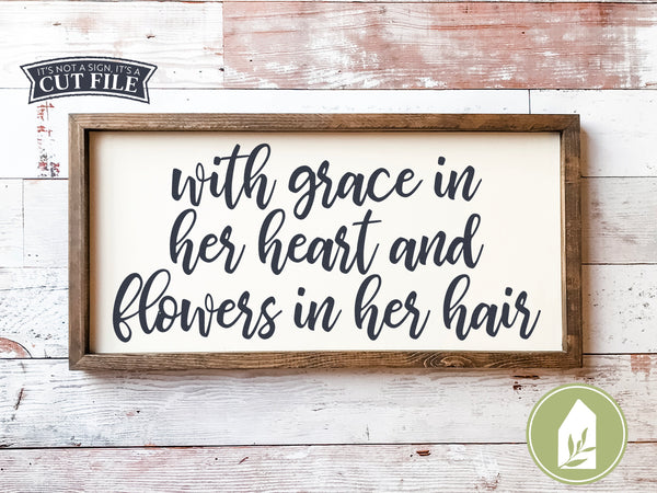 With Grace in Her Heart and Flowers in Her Hair SVG Files, Nursery Cutting Files