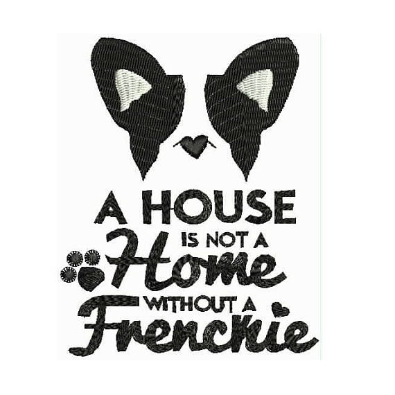 A House is not a Home without a Frenchie Machine Embroidery Designs - Applique Instant Download Filled Stitches Design 138