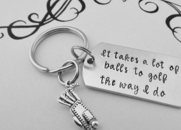 """It Takes A Lot of Balls"" Hand Stamped Golf Keychain"