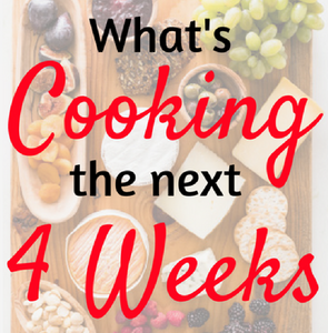 What's Cooking The Next 4 Weeks