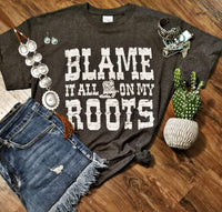 Blame it all on My Roots Tee