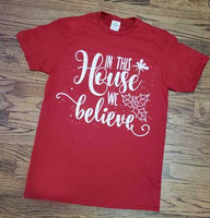 In This House We Believe Tee