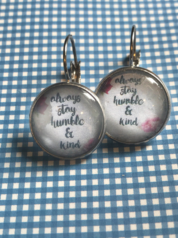Always Stay Humble and Kind glass cabochon earrings - 16mm