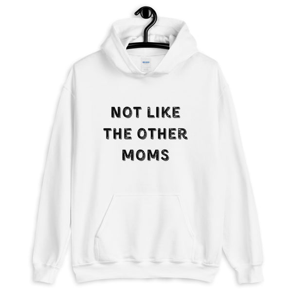 """Not Like the Other Moms"" Unisex Hoodie"