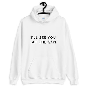 """See You at the Gym"" Unisex Hoodie"