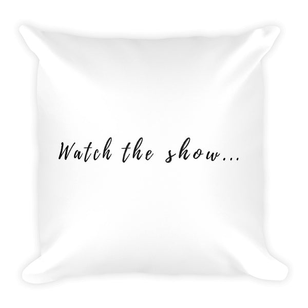 """Watch The Show"" Pillow"