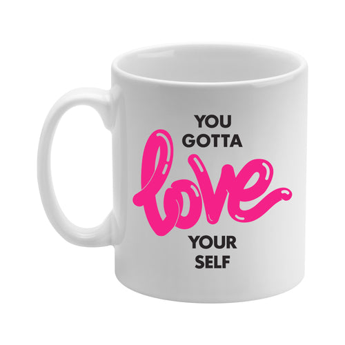 You Gotta Love Yourself Mug