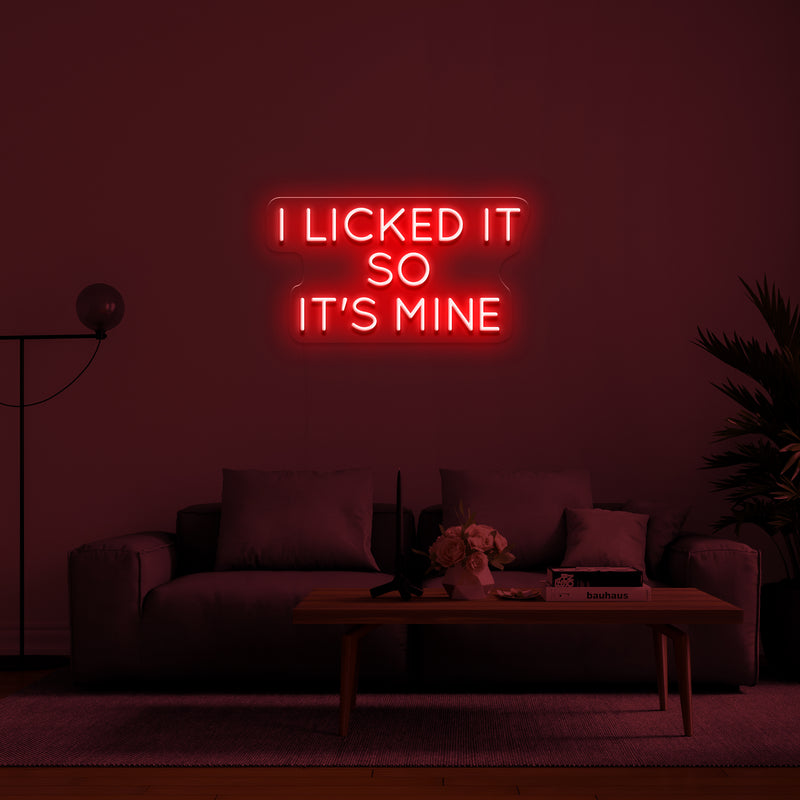 'I LICKED IT SO IT'S MINE' LED Neon Sign