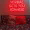 'NORMAL GETS YOU NOWHERE ' Neon Sign