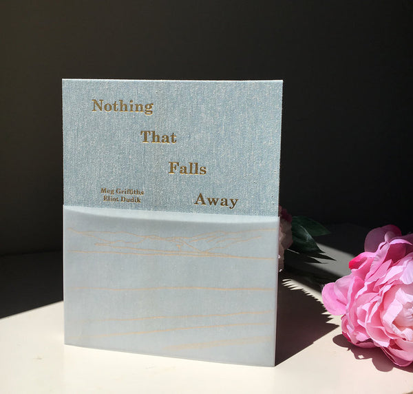 Nothing That Falls Away • Meg Griffiths and Eliot Dudik SIGNED