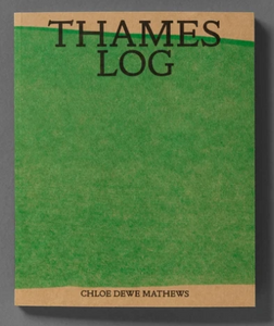 Thames Log • Chloe Dewe Mathews
