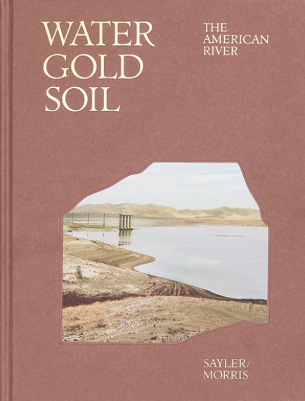 Water Gold Soil: The American River • Sayler/Morris SIGNED