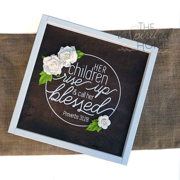 Mother's Day Sign - Her Children Rise up and call her Blessed