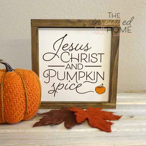 Pumpkin Spice and Jesus Christ - Wood Sign