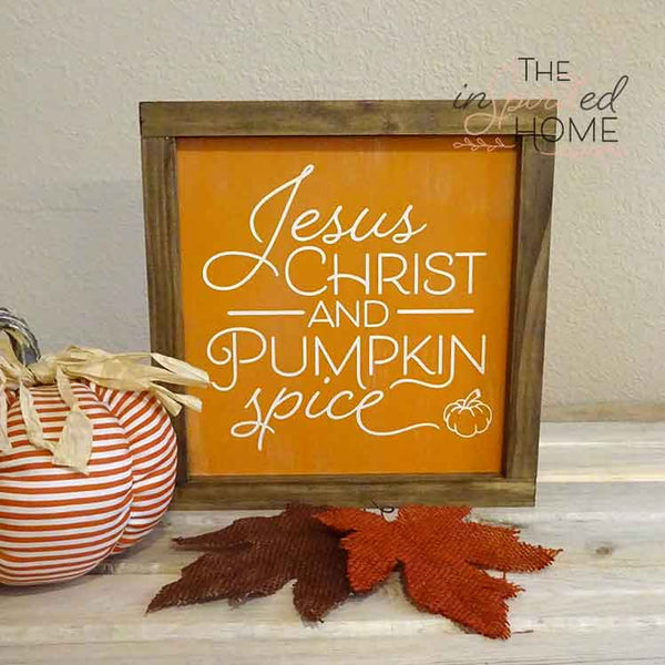 Pumpkin Spice and Jesus Christ - Inspirational home decor