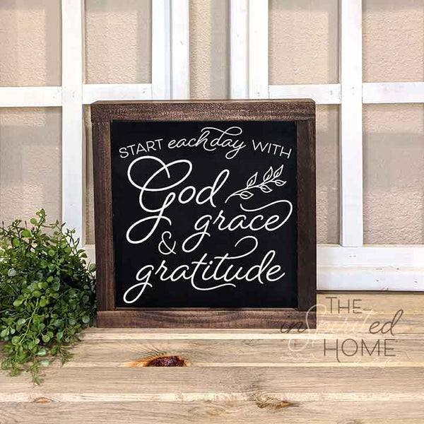 Start each day with God Grace and Gratitude