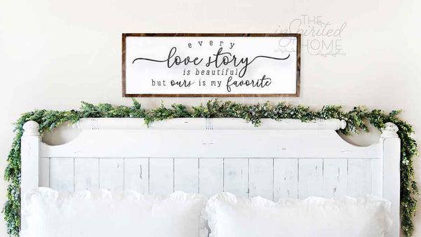every love story is beautiful but ours is my favorite sign