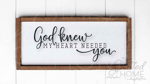 God knew my heart needed you sign