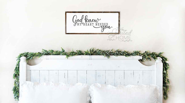 God knew my heart needed you sign, above bed sign