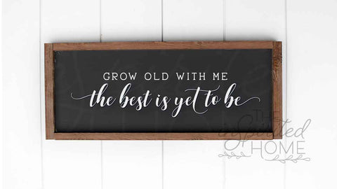 Grow Old With Me Sign