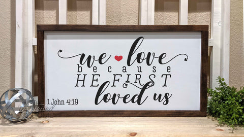 We Love because He first loved us - Bible verse decor