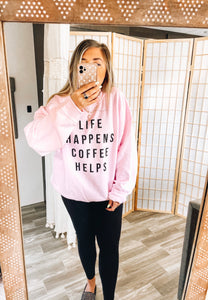 Life Happens Coffee Helps Sweatshirt