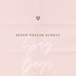 Seven Dollar Sunday Swag Bags