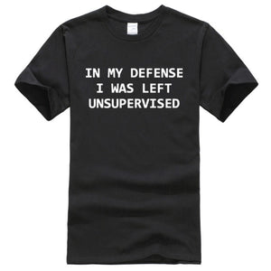 In My Defense, I Was Left Unsupervised Letter T Shirt
