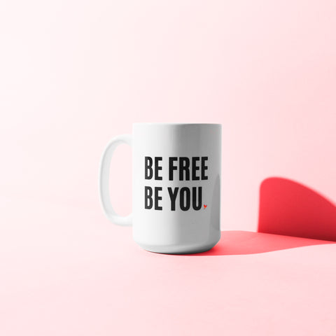 Be Free. Be You. White Coffee Mug