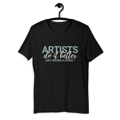 Artists do it Better T-Shirt