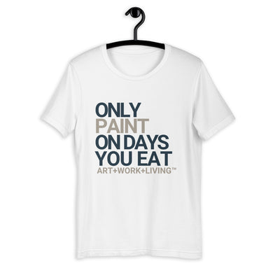 Only Paint on Days You Eat T-Shirt