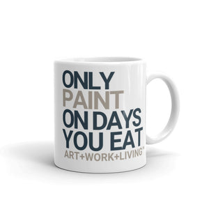 Only Paint on Days You Eat Mug