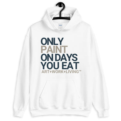 Only Paint on Days You Eat Hoodie