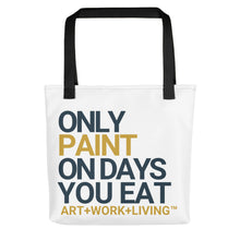 Load image into Gallery viewer, Only Paint on Days You Eat Tote Bag