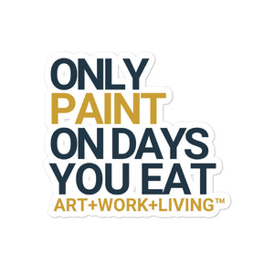 Only Paint on Days You Eat Sticker