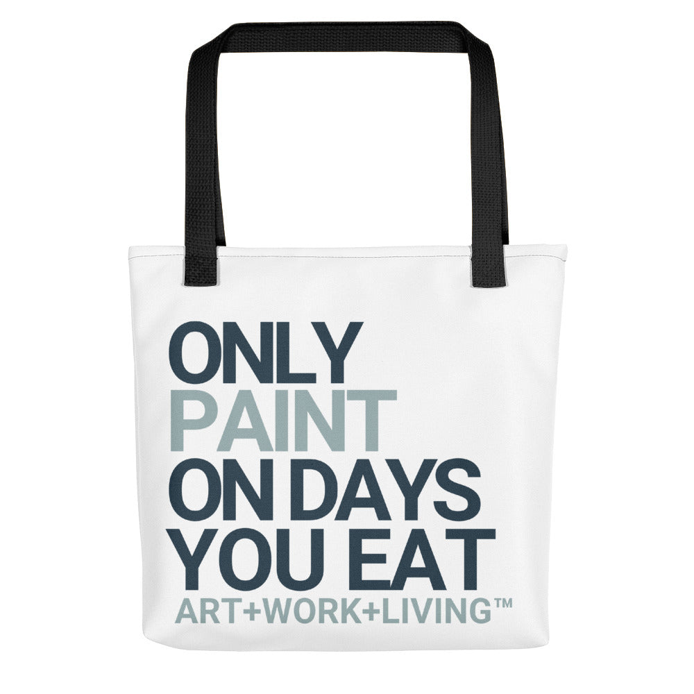 Only Paint on Days You Eat Tote Bag
