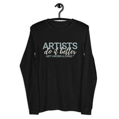 Artists do it Better Long Sleeve Shirt