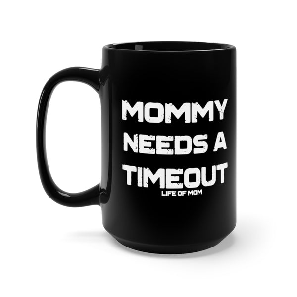 Mommy Needs A Timeout Mug
