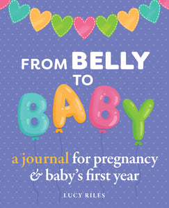 From Belly to Baby, A Pregnancy Journal & Baby's First Year