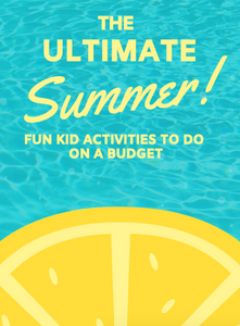 eBook: The Ultimate Summer! Fun Kid Activities To Do On A Budget