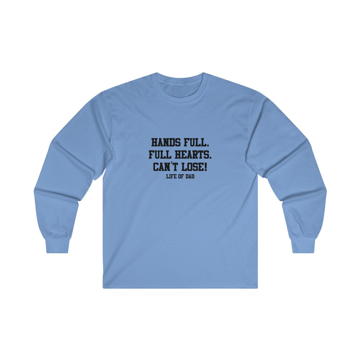 Life of Dad - Hands Full. Full Hearts. Can't Lose! Long Sleeve Shirt
