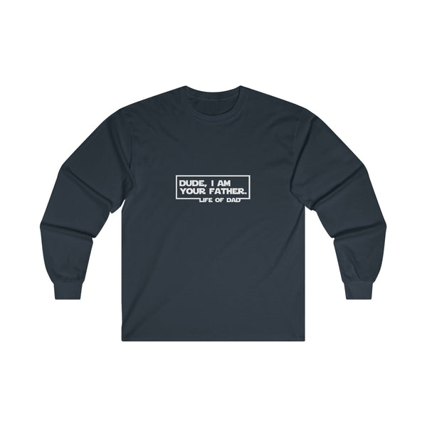 Life of Dad - Dude, I am Your Father! Long Sleeve T-Shirt