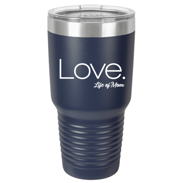 Love - Life of Mom Tumbler