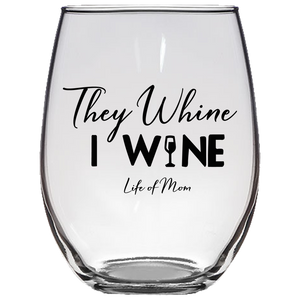 They Whine, I Wine Glass