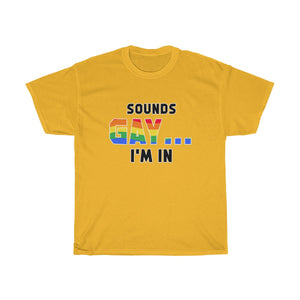 """Sounds Gay I'm In"" Heavy Cotton T-shirt 