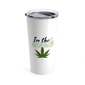 """In the weeds"" Tumbler 20oz"