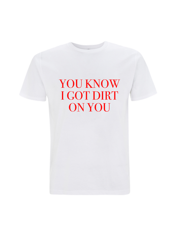DIRT ON YOU WHITE T-SHIRT