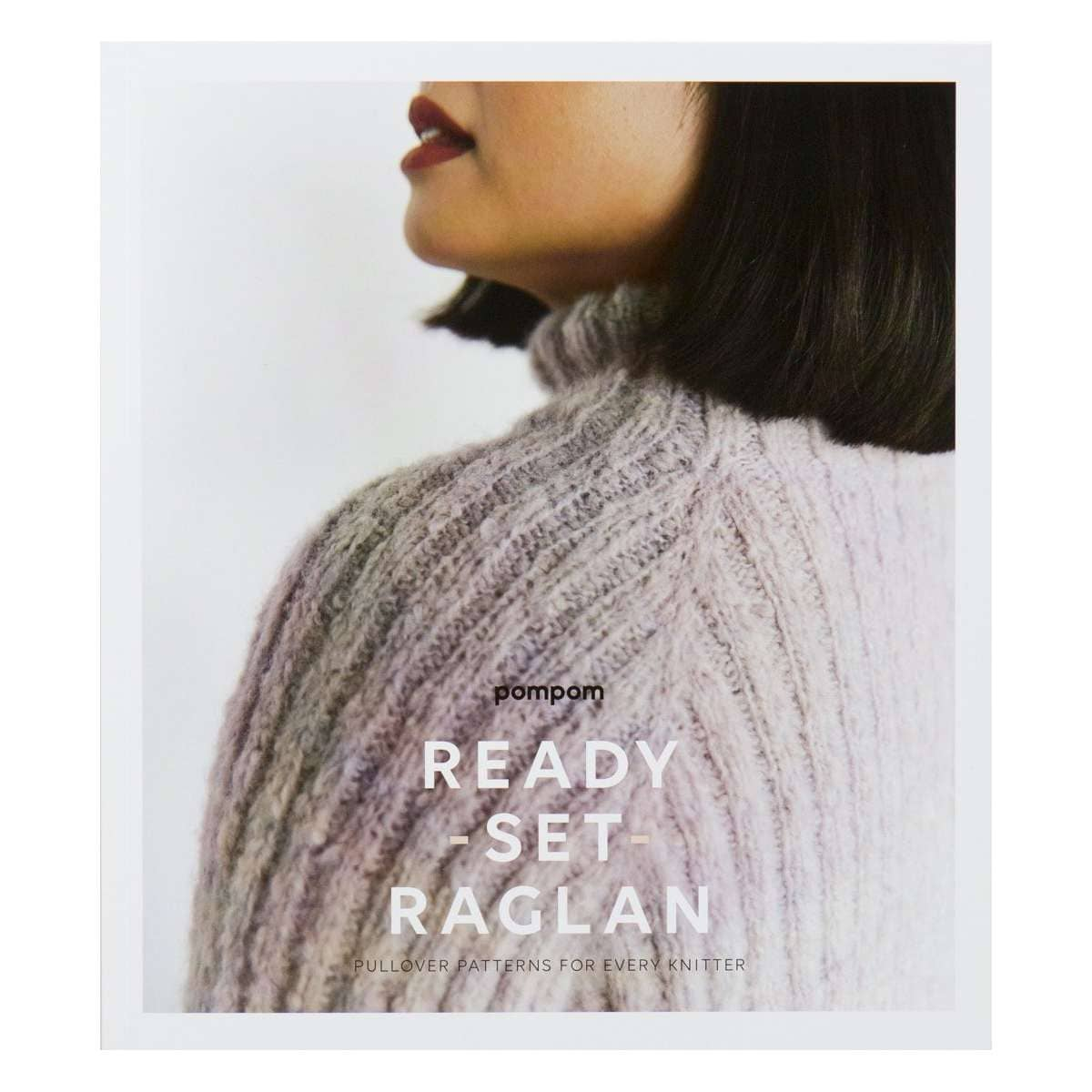 Ready, Set, Raglan! - Pom Pom Press | Yarn Worx