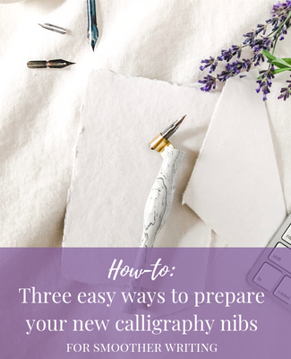How to: Prepping your new Calligraphy Nib